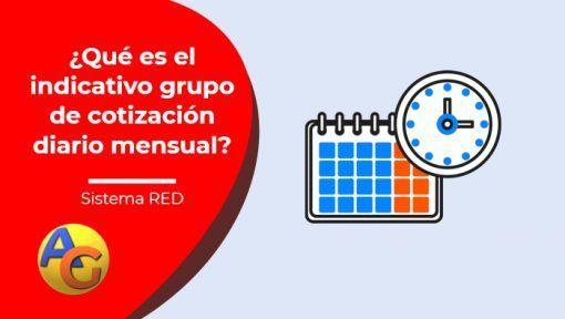 Indicativo Grupo de cotización diario. Opción Mensual