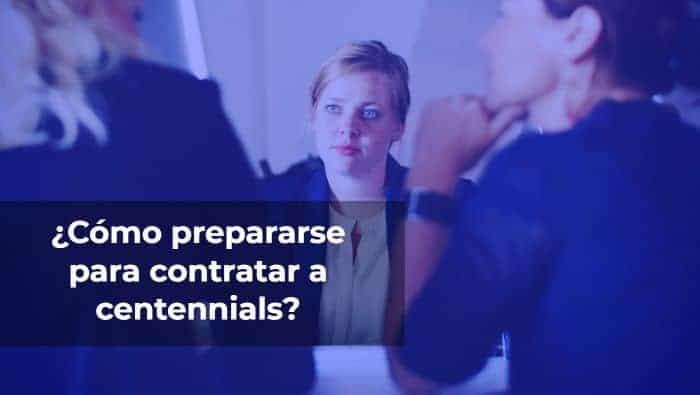 ¿Cómo prepararse para contratar a centennials?
