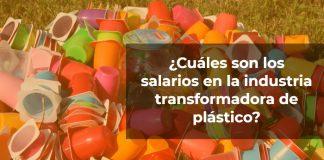 ¿Cuáles son los salarios en la industria transformadora de plástico?