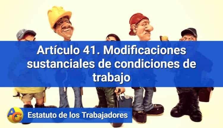 Artículo 41. Modificaciones sustanciales de condiciones de trabajo