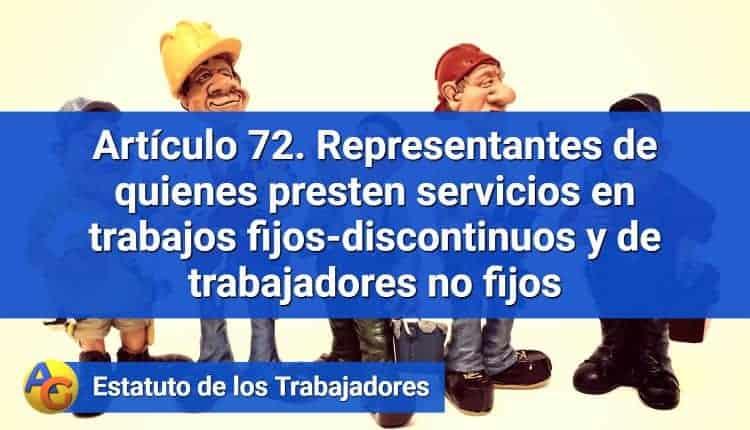 Artículo 72. Representantes de quienes presten servicios en trabajos fijos-discontinuos y de trabajadores no fijos