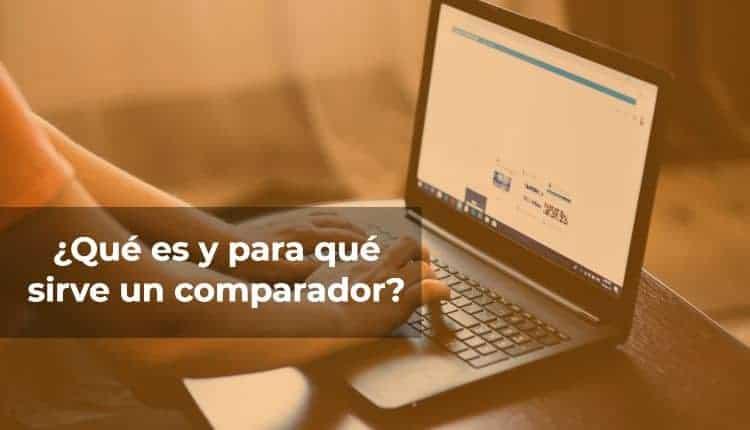 ¿Qué es un comparador online y para qué sirve?