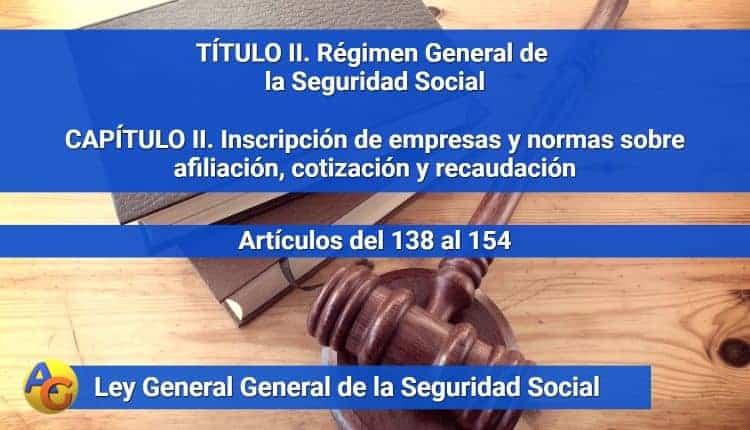 CAPÍTULO II. Inscripción de empresas y normas sobre afiliación, cotización y recaudación